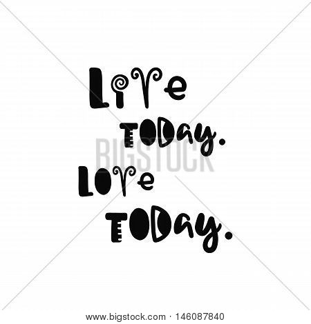 Vector calligraphy. Hand drawn lettering poster. Vintage typography card with fun letters. Live today, love today.