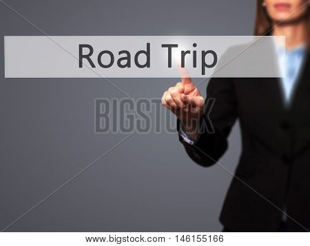 Road Trip - Businesswoman Hand Pressing Button On Touch Screen Interface.