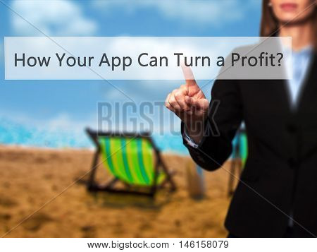 How Your App Can Turn A Profit? - Businesswoman Hand Pressing Button On Touch Screen Interface.