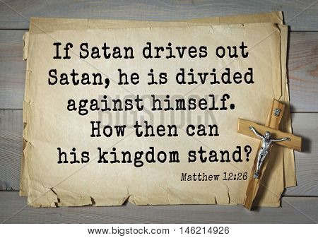 Bible verses from Matthew.If Satan drives out Satan, he is divided against himself. How then can his kingdom stand?