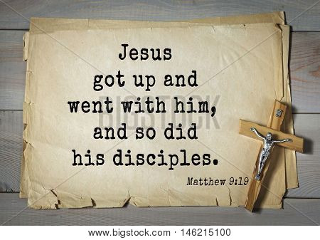Bible verses from Matthew.Jesus got up and went with him, and so did his disciples.