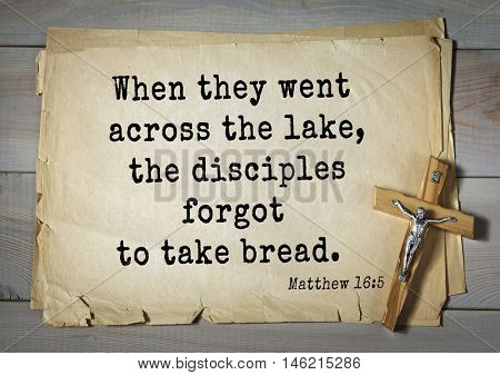 Bible verses from Matthew.When they went across the lake, the disciples forgot to take bread.