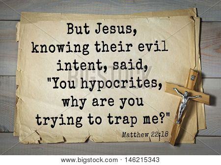 Bible verses from Matthew.But Jesus, knowing their evil intent, said,