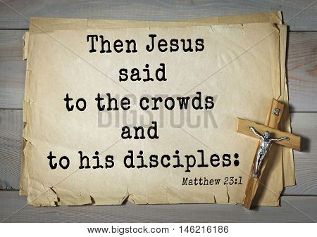Bible verses from Matthew.Then Jesus said to the crowds and to his disciples: