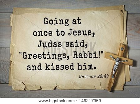 Bible verses from Matthew.Going at once to Jesus, Judas said,