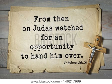Bible verses from Matthew.From then on Judas watched for an opportunity to hand him over.