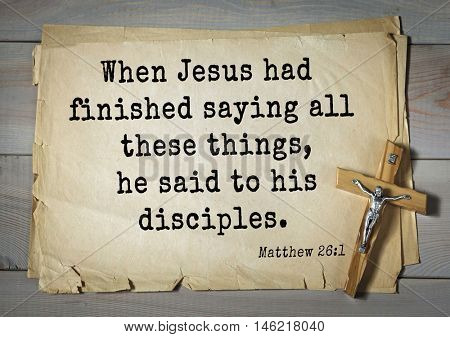 Bible verses from Matthew.When Jesus had finished saying all these things, he said to his disciples