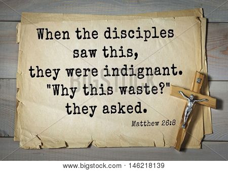 Bible verses from Matthew.When the disciples saw this, they were indignant.