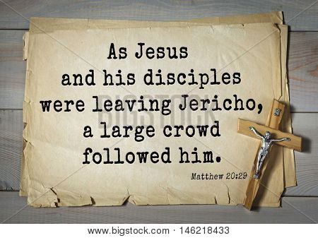 Bible verses from Matthew.As Jesus and his disciples were leaving Jericho, a large crowd followed him.