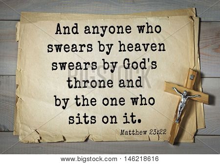 Bible verses from Matthew.And anyone who swears by heaven swears by God's throne and by the one who sits on it.