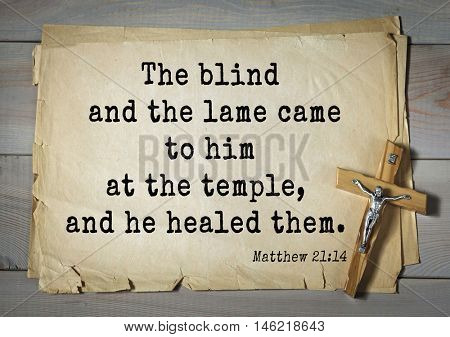 Bible verses from Matthew.The blind and the lame came to him at the temple, and he healed them.