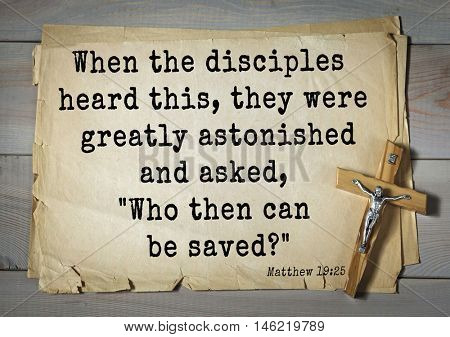 Bible verses from Matthew.When the disciples heard this, they were greatly astonished and asked,