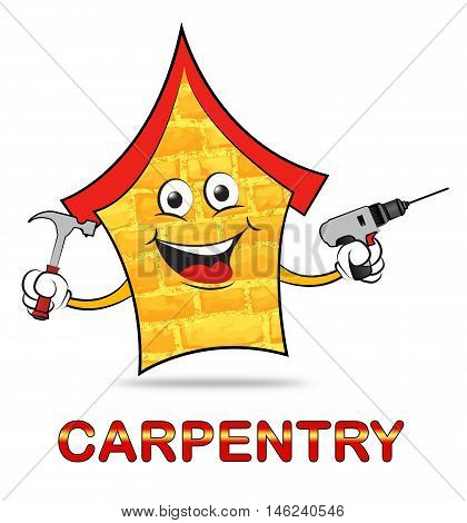 House Carpentry Means Handyman Joiner Or Woodworking