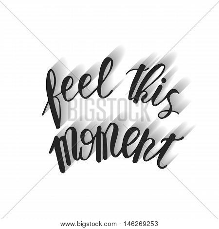 feel this moment. Black ink on white isolated background. Decorative print element for your design