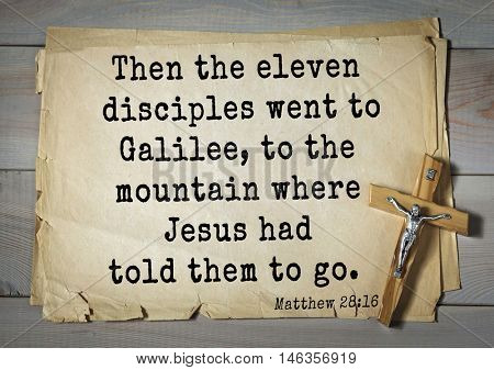Bible verses from Matthew.Then the eleven disciples went to Galilee, to the mountain where Jesus had told them to go.