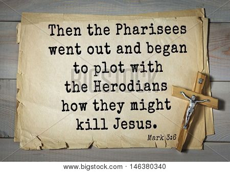 TOP-350. Bible verses from Mark.Then the Pharisees went out and began to plot with the Herodians how they might kill Jesus.