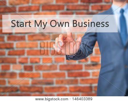 Start My Own Business -  Businessman Click On Virtual Touchscreen.