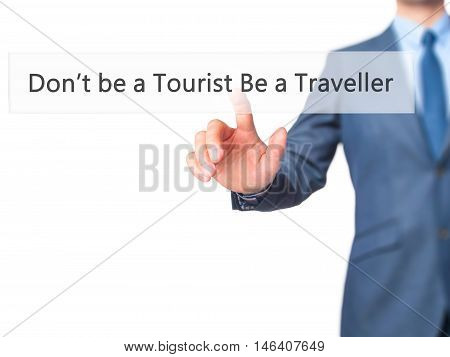 Don't Be A Tourist Be A Traveller -  Businessman Click On Virtual Touchscreen.
