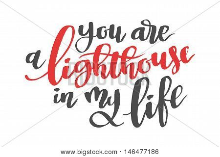 You are a lighthousu in my life. Brush hand drawn calligraphy type
