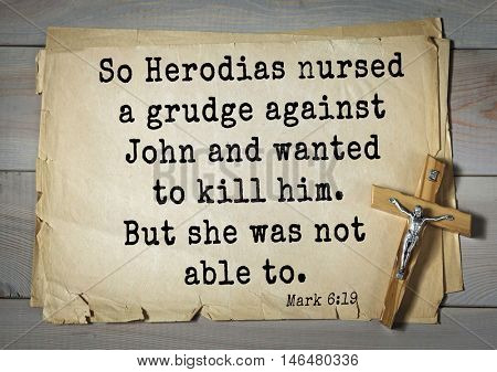 TOP-350. Bible verses from Mark.So Herodias nursed a grudge against John and wanted to kill him. But she was not able to.