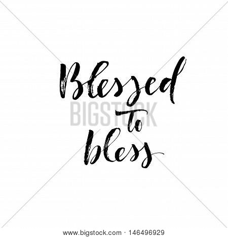 Blessed to bless card. Hand drawn religion phrase. Ink illustration. Modern brush calligraphy. Isolated on white background.