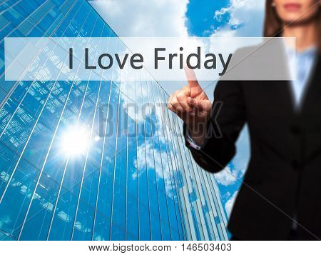 I Love Friday - Businesswoman Pressing Modern  Buttons On A Virtual Screen