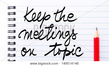 Keep The Meetings On Topic Written On Notebook Page