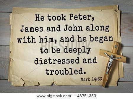 TOP-350. Bible verses from Mark.He took Peter, James and John along with him, and he began to be deeply distressed and troubled.