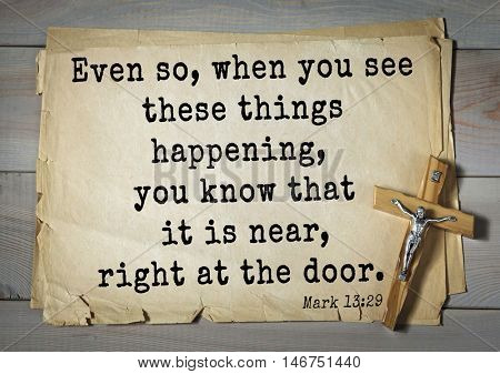 TOP-350. Bible verses from Mark.Even so, when you see these things happening, you know that it is near, right at the door.
