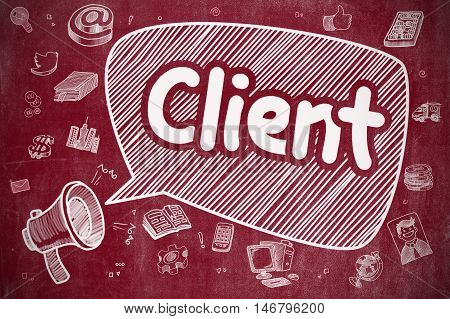 Shouting Loudspeaker with Phrase Client on Speech Bubble. Cartoon Illustration. Business Concept. Client on Speech Bubble. Hand Drawn Illustration of Yelling Loudspeaker. Advertising Concept.