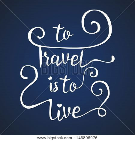 Handwritten , inspiration quote to travel is to live. Vector lettering.