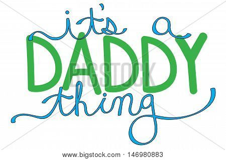 It's A Daddy Thing in Green Lettering