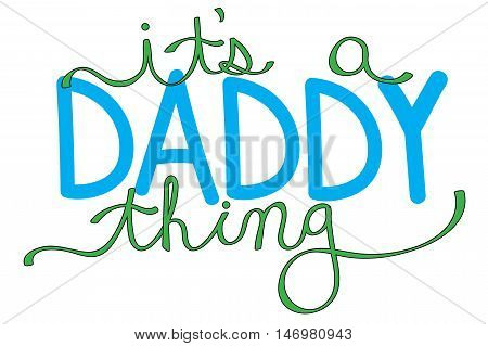 It's A Daddy Thing in Blue Lettering