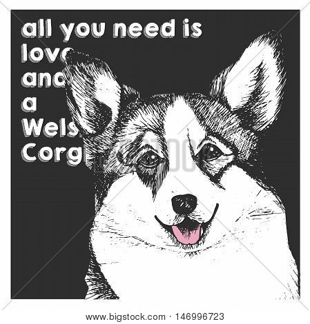 Vector close up portrait of welsh corgi isolated on black square background. All you need is love and a dog. Hand drawn domestic dog illustration. Sketched engraved funny illustration.