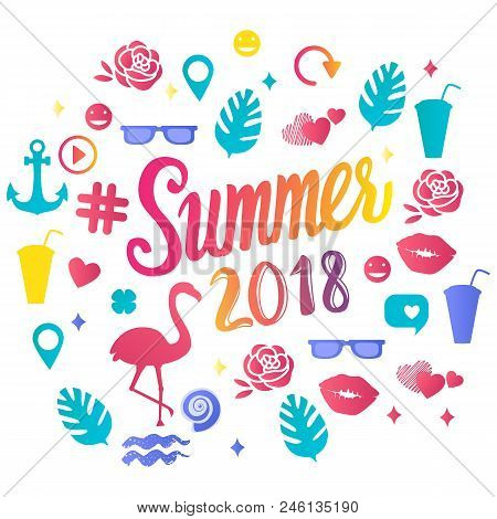 Vector Set Summer 2018 Inscription With Trend Illustrations Isolated On White Background. Lettering
