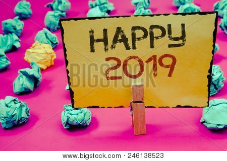 Conceptual Hand Writing Showing Happy 2019. Business Photo Showcasing New Year Celebration Cheers Co