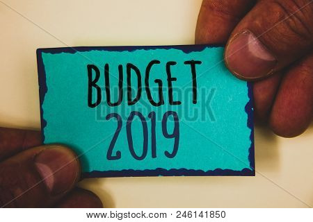 Words Writing Texts Budget 2019. Business Concept For New Year Estimate Of Incomes And Expenses Fina