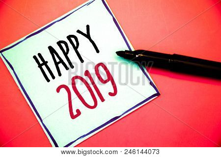Conceptual Hand Writing Showing Happy 2019. Business Photo Texts New Year Celebration Cheers Congrat