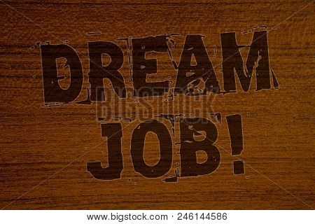 Conceptual Hand Writing Showing Dream Job Motivational Call. Business Photo Showcasing To Work In Wh