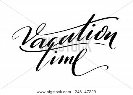 Vacation Time Words. Hand Drawn Creative Calligraphy And Brush Pen Lettering, Design For Holiday Gre