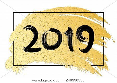 Happy New Year 2019. Luxury Banner Of Golden Glitters. Hand Drawn. Gold Brush In Grunge Style. Black