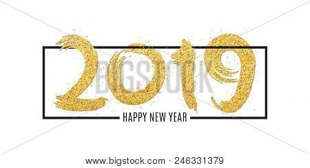 Happy New Year 2019. Numbers Of Golden Glitters In Frame On A White Background. Gold Glitters. Hand