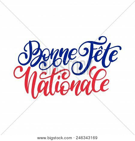 Fete Nationale Francaise, Hand Lettering. Phrase Translated To English French National Day. Vector I