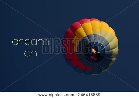 Dream On Concept. Hot Air Balloon Colorful In Blue Sky. Freedom, Flying, Travel, Dream Concept