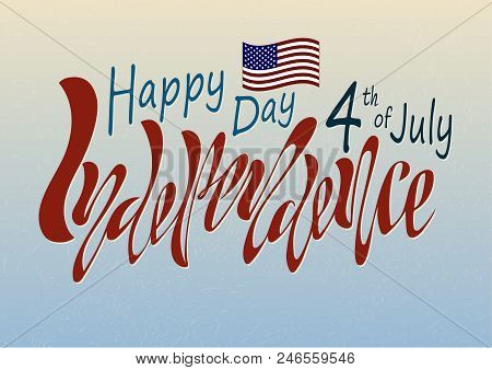 Handwritten Text For Holiday Independence Day Of The United States On July 4 On A Textured Backgroun