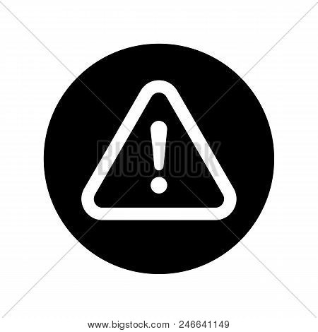 The Attention Icon In Black Circle. Danger Symbol In Flat Style Isolated On White Background. Attent