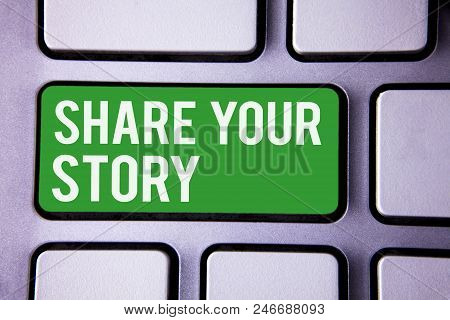Handwriting text writing Share Your Story. Concept meaning Experience Storytelling Nostalgia Thoughts Memory Personal White Text two words green tab key button press computer keyboard work poster