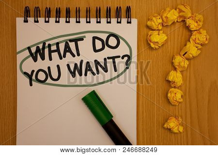 Writing Note Showing  What Do You Want Question. Business Photo Showcasing Aspiration Contemplation