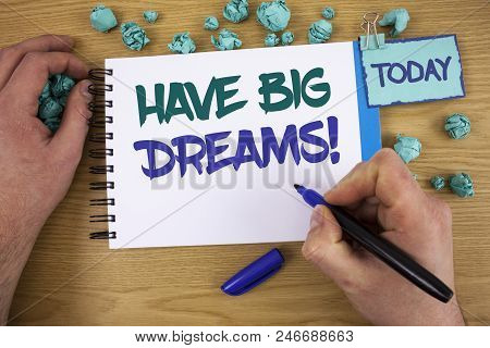 Writing Note Showing Have Big Dreams Motivational Call. Business Photo Showcasing Future Ambition De