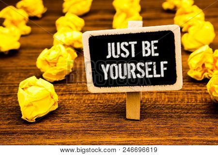 Handwriting Text Writing Just Be Yourself. Concept Meaning Self Attitude Confidence True Confident H